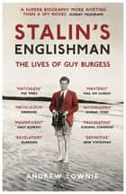 Stalin's Englishman: The Lives of Guy Burgess - The Lives of Guy Burgess ebook by Andrew Lownie