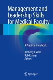 Management and Leadership Skills for Medical Faculty - A Practical Handbook ebook by Anthony J. Viera,Rob Kramer