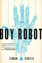 Boy Robot ebook by Simon Curtis