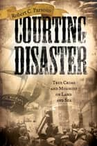 Courting Disaster ebook by Robert C. Parsons