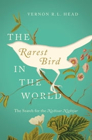 The Rarest Bird in the World: The Search for the Nechisar Nightjar ebook by Vernon R L Head