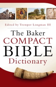The Baker Compact Bible Dictionary ebook by Tremper III Longman
