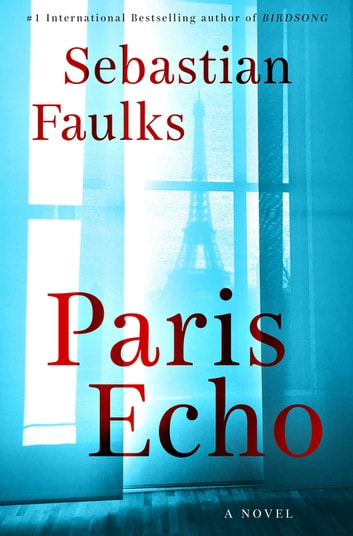 Paris Echo - A Novel ebook by Sebastian Faulks