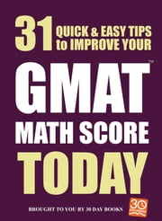 31 Quick Easy Ways to Improve Your GMAT Math Score Today ebook by 30 Day Books