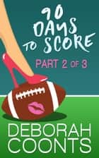 90 Days to Score - Part Two of Three ebook by Deborah Coonts