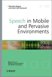 Speech in Mobile and Pervasive Environments ebook by Nitendra Rajput,Amit Anil Nanavati