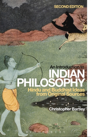 An Introduction to Indian Philosophy - Hindu and Buddhist Ideas from Original Sources ebook by Dr Christopher Bartley