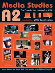 A2 Media Studies - The Essential Introduction for AQA ebook by Antony Bateman,Peter Bennett,Sarah Casey Benyahia,Jacqui Shirley,Peter Wall