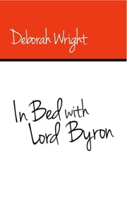 In Bed with Lord Byron ebook by Deborah Wright