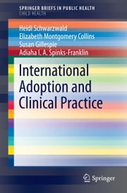 International Adoption and Clinical Practice ebook by Heidi Schwarzwald,Susan Gillespie,Elizabeth Montgomery Collins,Adiaha I. A Spinks-Franklin