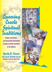 Queering Creole Spiritual Traditions - Lesbian, Gay, Bisexual, and Transgender Participation in African-Inspired Traditions in the Americas ebook by Randy P Lundschien Conner,David Sparks