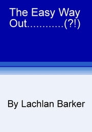 The Easy Way Out......(?!) ebook by Lachlan Barker