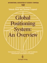 Global Positioning System: An Overview - Symposium No. 102 Edinburgh, Scotland, August 7–8, 1989 ebook by