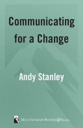 Communicating for a Change - Seven Keys to Irresistible Communication ebook by Andy Stanley,Lane Jones