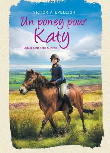 Un poney pour Katy - Tome 3 - Une belle surprise ebook by Victoria Eveleigh