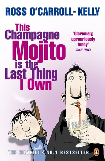 This Champagne Mojito is the Last Thing I Own ebook by Ross O'Carroll-Kelly