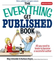The Everything Get Published Book: All You Need to Know to Become a Successful Author ebook by Schneider, Meg
