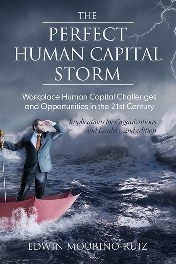 The Perfect Human Capital Storm - Workplace Human Capital Challenges and Opportunities in the 21st Century ebook by Edwin Mouriño
