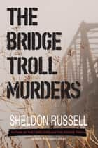 The Bridge Troll Murders ebook by Sheldon Russell