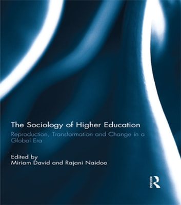 The Sociology of Higher Education - Reproduction, Transformation and Change in a Global Era ebook by