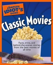The Complete Idiot's Guide to Classic Movies ebook by Lee Pfeiffer