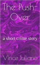 The Push-Over :a short crime story ebook by Vince Iuliano