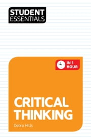 Student Essentials: Critical Thinking ebook by Debra Hills