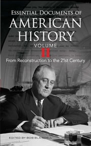Essential Documents of American History, Volume II - From Reconstruction to the Twenty-first Century ebook by Bob Blaisdell