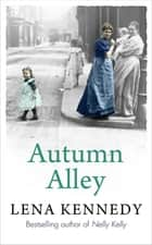 Autumn Alley - Enter a world of gas lights and horse-drawn buses, gin-soaked night clubs and fluttering lace curtains . . . ebook by Lena Kennedy
