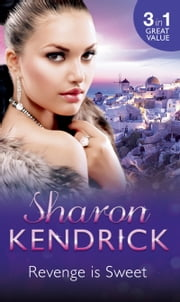 Revenge is Sweet: Getting Even / Kiss and Tell / Settling the Score (Mills & Boon M&B) (Revenge Is Sweet, Book 1) ebook by Sharon Kendrick