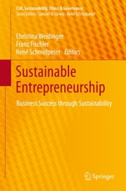 Sustainable Entrepreneurship - Business Success through Sustainability ebook by Christina Weidinger,Franz Fischler,René Schmidpeter