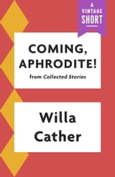 critical analysis of coming aphrodite by willa cather