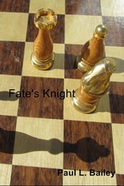Fate's Knight ebook by Paul L. Bailey