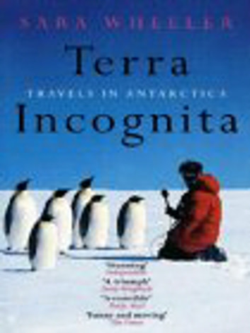 Terra Incognita - Travels in Antarctica ebook by Sara Wheeler