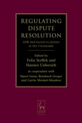 Regulating Dispute Resolution - ADR and Access to Justice at the Crossroads ebook by Hazel Genn,Reinhard Greger,Carrie Menkel-Meadow