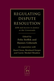 Regulating Dispute Resolution - ADR and Access to Justice at the Crossroads ebook by Hazel Genn,Carrie Menkel-Meadow,Reinhard Greger Greger