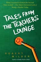 Tales from the Teachers' Lounge ebook by Robert Wilder