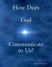 How Does God Communicate to Us? ebook by James DeHaven