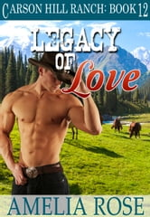 Legacy of Love (Carson Hill Ranch: Book 12) ebook by Amelia Rose