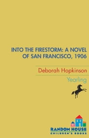 Into the Firestorm: A Novel of San Francisco, 1906 ebook by Deborah Hopkinson