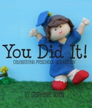 You Did It! Celebrating Preschool Graduation ebook by Stephanie Garon