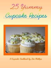 25 Yummy Cupcake Recipes ebook by Dee Phillips