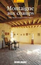 Montaigne aux champs ebook by Anne-Marie Cocula, Alain Legros