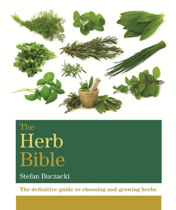 The Herb Bible - The definitive guide to choosing and growing herbs ebook by Dr Stefan Buczacki