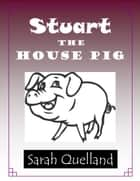 Stuart the House Pig ebook by Sarah Quelland