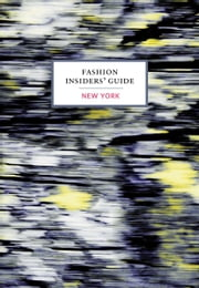 The Fashion Insiders' Guide to New York ebook by Carole Sabas,Bernadette Pascua