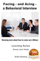 Facing: and Acing - a Behavioral Interview - Knowing more about how to come out a Winner ebook by Dueep Jyot Singh