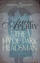 The Hyde Park Headsman (Thomas Pitt Mystery, Book 14) - A thrilling Victorian mystery of murder and intrigue ebook by Anne Perry