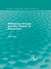 Reference Groups and the Theory of Revolution (Routledge Revivals) ebook by John Urry
