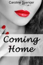 Coming Home ebook by Caroline Spencer